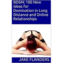 BDSM: 100 New Ideas for Domination in Long Distance and Online Relationships
