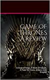 GAME OF THRONES A Review: A Clash of Kings, A Storm of Swords, A Feast for Crows, A Dance with Dragons