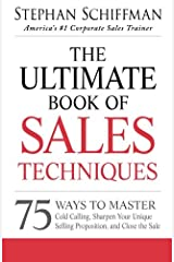 The Ultimate Book of Sales Techniques: 75 Ways To Master Cold Calling, Sharpen Your Unique Selling Proposition, And Close The Sale Paperback