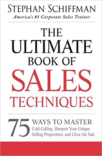 Sharpen Your Unique Selling Proposition and Close the Sale The Ultimate Book of Sales Techniques 75 Ways to Master Cold Calling
