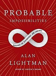 PROBABLE IMPOSSIBILITIES, Alan Lightman