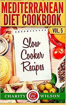 Mediterranean Diet Cookbook: Vol.5 Slow Cooker Recipes