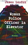 The Woman Police Officer in the Elevator, James Lasdun, 0393318389