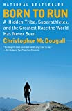 img - for Born to Run: A Hidden Tribe, Superathletes, and the Greatest Race the World Has Never Seen book / textbook / text book