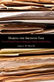 Making the Archives Talk : New and Selected Essays in Bibliography, Editing, and Book History, West, James L. W., III, 0271050683