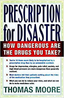 PRESCRIPTION FOR DISASTER: THE HIDDEN DANGERS IN YOUR MEDICINE CABINET by Thomas J. Moore (1998-03-05)