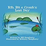 Rib, Bit and Croak's Lost Day, Bill Daugherty and Brittany Daugherty, 1456018434