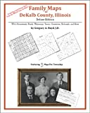Family Maps of Dekalb County, Illinois, Deluxe Edition : With Homesteads, Roads, Waterways, Towns, Cemeteries, Railroads, and More, Boyd, Gregory A., 1420315390
