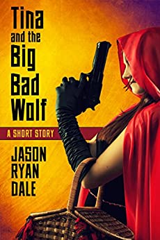Tina and the Big Bad Wolf - A Short Story by [Dale, Jason Ryan]
