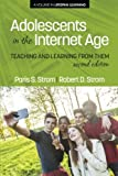 Adolescents In The Internet Age, 2nd Edition: Teaching And Learning From Them (Lifespan Learning)