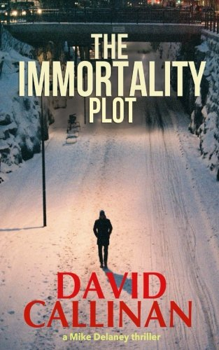 The Immortality Plot: (a Mike Delaney crime thriller) PDF