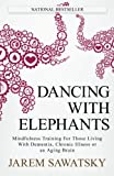 img - for Dancing with Elephants: Mindfulness Training For Those Living With Dementia, Chronic Illness or an Aging Brain (How to Die Smiling Series) (Volume 1) book / textbook / text book