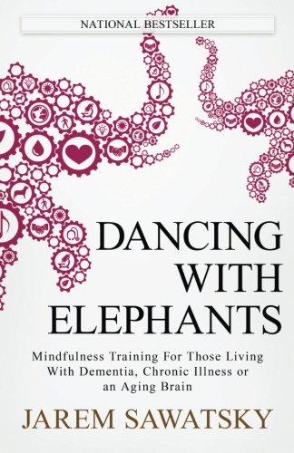 Dancing with Elephants: Mindfulness Training For Those Living With Dementia, Chronic Illness or an Aging Brain (How to Die Smiling Series) (Volume - Coat Affliction