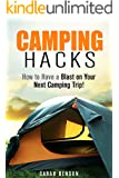 Camping Hacks: How to Have a Blast on Your Next Camping Trip! (Beginner's Guide to Camping and Backpacking)