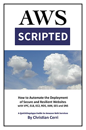 AWS Scripted: How to Automate the Deployment of Secure and Resilient Websites with Amazon Web Services VPC, ELB, EC2, RDS, IAM, SES and SNS