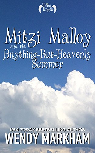 Mitzi Malloy and the Anything-But-Heavenly Summer: Teen Angels: Book One