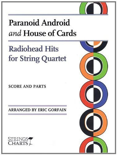 Paranoid Android and House of Cards: Radiohead Hits for String Quartet Sheet Music (String Letter Publishing) (Strings) by Radiohead, Gorfain, Eric (February 1, 2010) Paperback