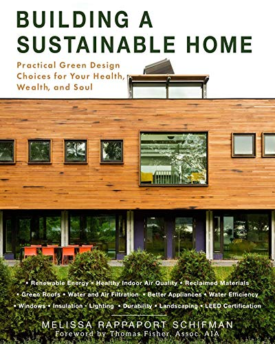 Building a Sustainable Home: Practical Green Design Choices for Your Health, Wealth, and Soul (Best Modern Home Designs)