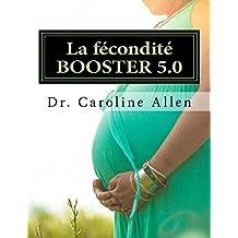 La fécondité BOOSTER 5.0: Guide pratique et recettes pour vous aider à surmonter la lutte de l'infertilité (French Edition)