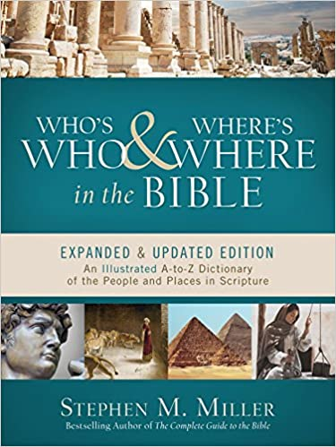 Who S Who And Where S Where In The Bible An Illustrated A To Z Dictionary Of The People And Places In Scripture Miller Stephen M 9781683220978 Amazon Com Books