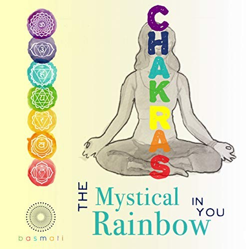 Chakras: The Mystical Rainbow in You