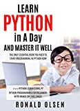 PYTHON: LEARN PYTHON in A Day and MASTER IT WELL. The Only Essential Book You Need To Start Programming in Python Now. Hands On Challenges INCLUDED! (Programming for Beginners, Python)