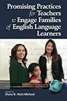 Promising Practices for Teachers to Engage with Families of English Language Learners (Family-school-community Partnership Series)