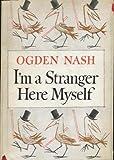 I'm a Stranger Here Myself by Ogden Nash by Ogden Nash