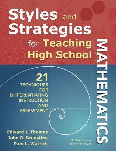 Styles and Strategies for Teaching High School Mathematics: 21 Techniques for Differentiating Instruction and Assessment