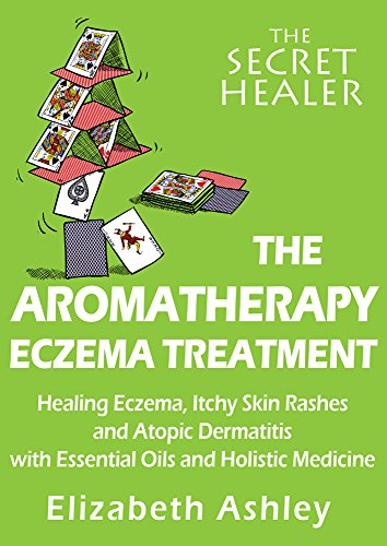 Aromatherapy Treatment - The Aromatherapy Eczema Treatment: The Professional Aromatherapist's Guide to Healing Eczema, Itchy Skin Rashes and Atopic Dermatitis with Essential Oils ... Medicine. (The Secret Healer Book 5)