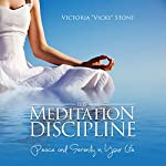 The Meditation Discipline: Peace and Serenity in Your Life | Victoria