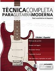 Técnica Completa Para Guitarra Moderna: Total Exactitud En El Diapasón (Técnica Para Guitarra)