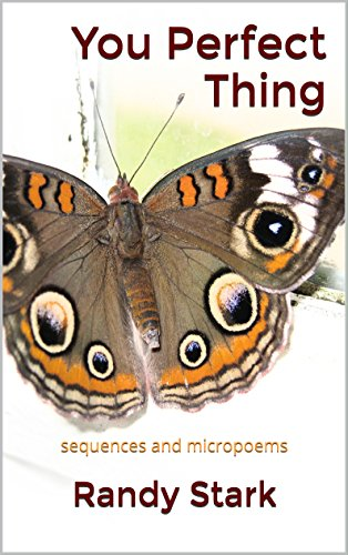 https://www.amazon.com/You-Perfect-Thing-sequences-micropoems-ebook/dp/B01DQYO1CO/ref=sr_1_1?s=digital-text&ie=UTF8&qid=1546522211&sr=1-1&keywords=You+Perfect+Thing+Randy+Stark