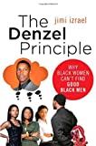 img - for The Denzel Principle: Why Black Women Can't Find Good Black Men by jimi izrael (2010-02-16) book / textbook / text book