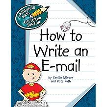 How to Write an E-mail (Explorer Junior Library: How to Write)
