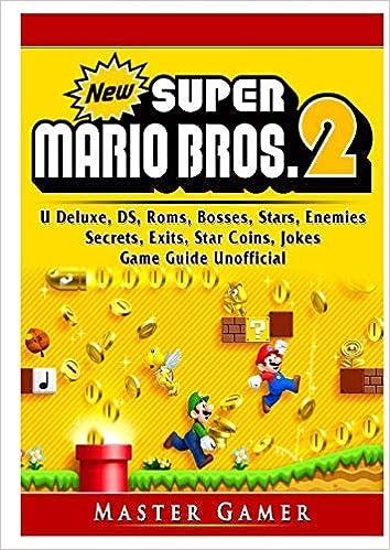 New Super Mario Bros 2 Ds 3ds Secrets Exits Walkthrough Star Coins Power Ups Worlds Tips Jokes Game Guide