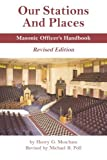 Our Stations and Places - Masonic Officer's Handbook by Henry G. Meacham (2014-10-24)
