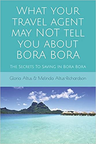 What Your Travel Agent May NOT Tell You About Bora Bora: The Secrets To Saving In Bora Bora