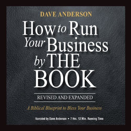 How to Run Your Business by The Book: A Biblical Blueprint to Bless Your Business (How A To Corporation Run)