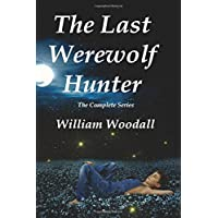 The Last Werewolf Hunter: The Complete Series (The