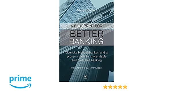 A blueprint for better banking svenska handelsbanken and a proven a blueprint for better banking svenska handelsbanken and a proven model for more stable and profitable banking niels kroner 9780857190970 amazon malvernweather