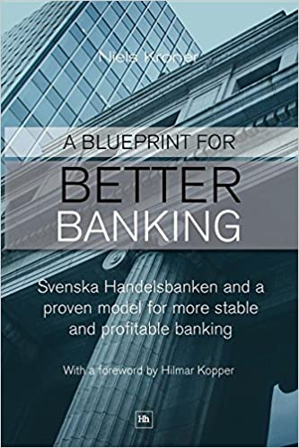 A blueprint for better banking svenska handelsbanken and a proven a blueprint for better banking svenska handelsbanken and a proven model for more stable and profitable banking amazon niels kroner 9780857190970 malvernweather Images