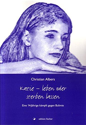 Katie - Leben oder sterben lassen: Eine 14-Jährige kämpft gegen Bulimie