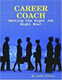 Career Coach - Getting the Right Job Right Now!, Linda Conklin, 0615236642