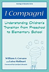 I Compagni: Understanding Children's Transition from Preschool to Elementary School (Sociology of Education Series (New York, N.Y.).)