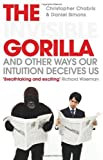 img - for The Invisible Gorilla: And Other Ways Our Intuition Deceives Us by Chabris. Christopher ( 2011 ) Paperback book / textbook / text book