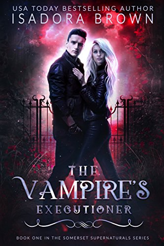 The Vampire's Executioner: Book 1 in The Somerset Supernaturals Series by [Brown, Isadora]
