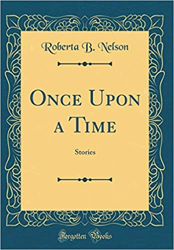 Once Upon a Time: Stories (Classic Reprint): Roberta B. Nelson ...