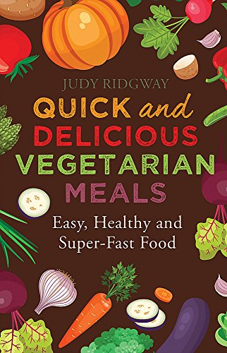 Quick and Delicious Vegetarian Meals: Easy, healthy and super-fast food