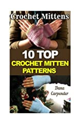 Crochet Mittens 10 Top Crochet Mitten Patterns Christmastime is here again, and so is the cold weather. It doesn't seem to matter what you do in your day, you will have to brave the storm at some point, which means you have to keep warm. What...